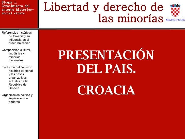 Libertad y derecho de las minorías Bloque I: Conocimiento del entorno histórico-social croata Referencias históricas de Cr...
