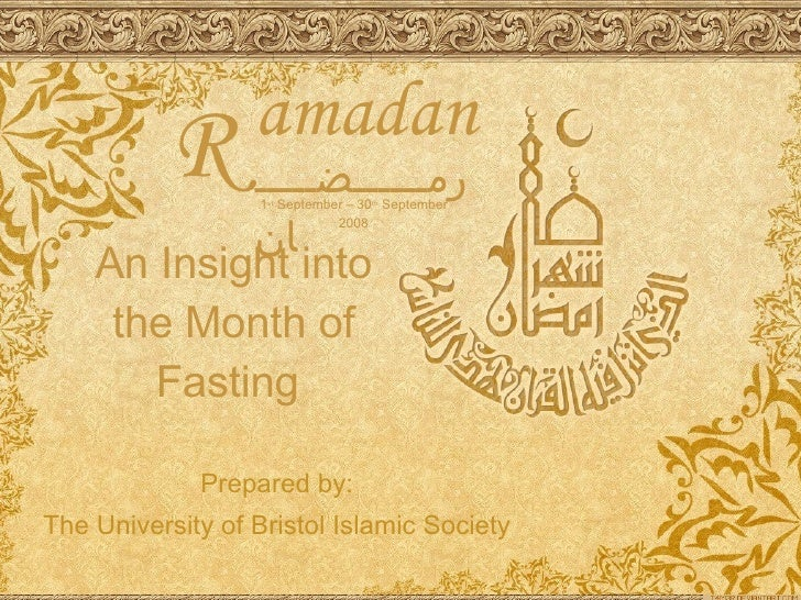 R Prepared by: The University of Bristol Islamic Society amadan رمــــــضـــــان An Insight into the Month of Fasting  1 s...