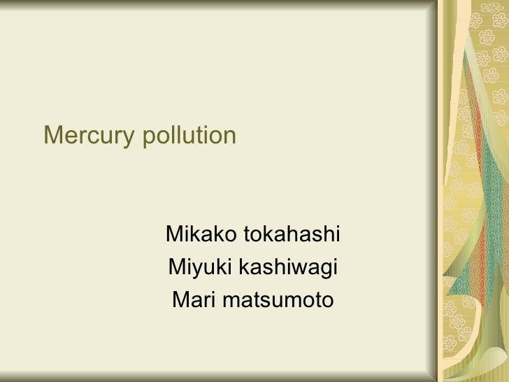 Mercury pollution Mikako tokahashi Miyuki kashiwagi Mari matsumoto