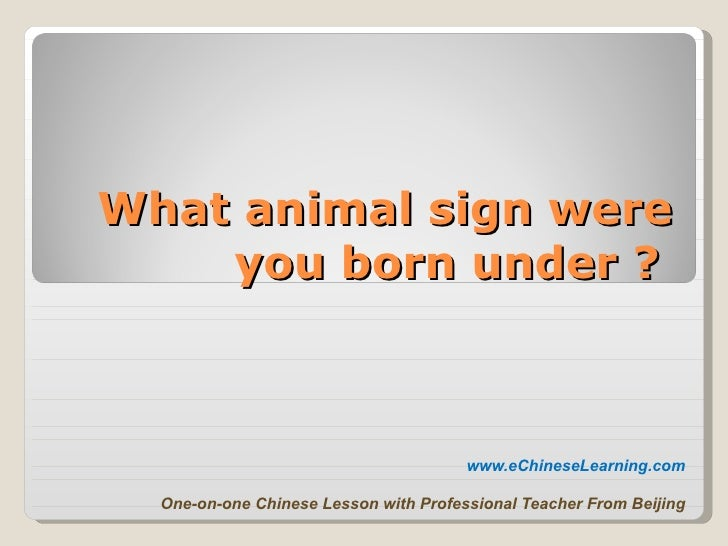 What animal sign were you born under ?   www.eChineseLearning.com One-on-one Chinese Lesson with Professional Teacher From...