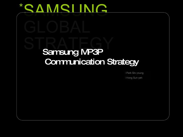 SAMSUNG GLOBAL  STRATEGY * Samsung MP3P  Communication Strategy