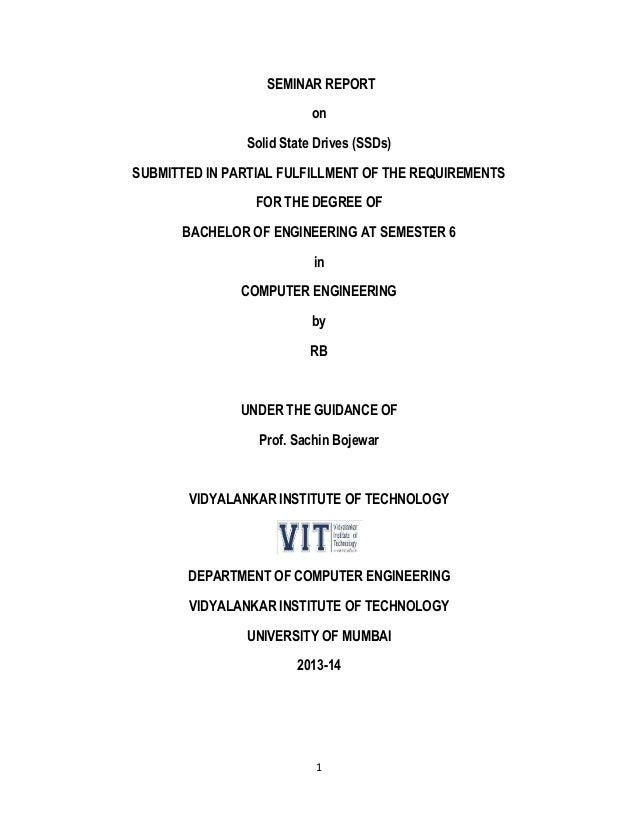 1 SEMINAR REPORT on Solid State Drives (SSDs) SUBMITTED IN PARTIAL FULFILLMENT OF THE REQUIREMENTS FOR THE DEGREE OF BACHE...