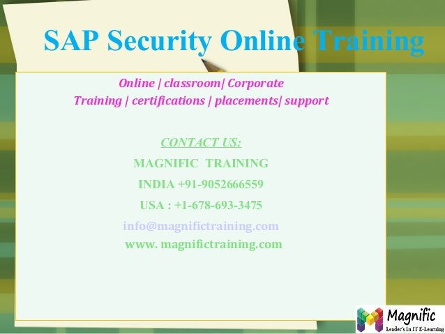 SAP Security Online Training Online | classroom| Corporate Training | certifications | placements| support CONTACT US: MAG...
