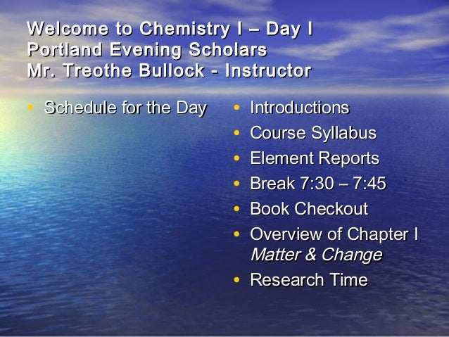 Welcome to Chemistry I – Day IWelcome to Chemistry I – Day I Portland Evening ScholarsPortland Evening Scholars Mr. Treoth...
