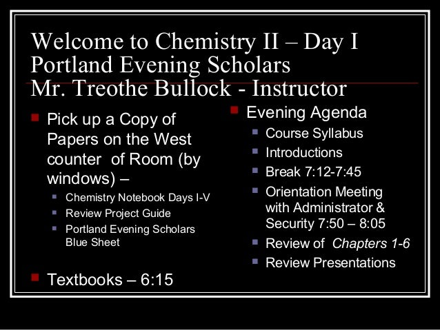 Welcome to Chemistry II – Day I Portland Evening Scholars Mr. Treothe Bullock - Instructor  Pick up a Copy of Papers on t...