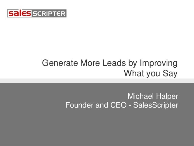 Generate More Leads by Improving  What you Say  Michael Halper  Founder and CEO - SalesScripter