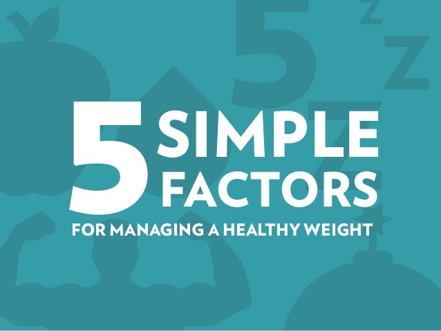 5SIMPLE FACTORS FOR MANAGING A HEALTHY WEIGHT