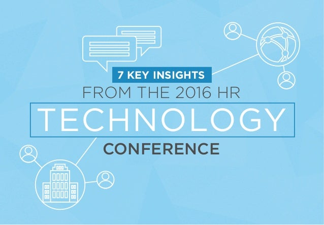 7 KEY INSIGHTS FROM THE 2016 HR TECHNOLOGY CONFERENCE