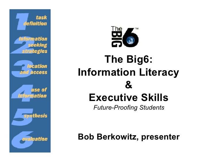 The Big6:Information Literacy         &  Executive Skills   Future-Proofing StudentsBob Berkowitz, presenter