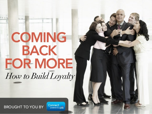 COMING  BACK FOR MORE How to Build Loyalty