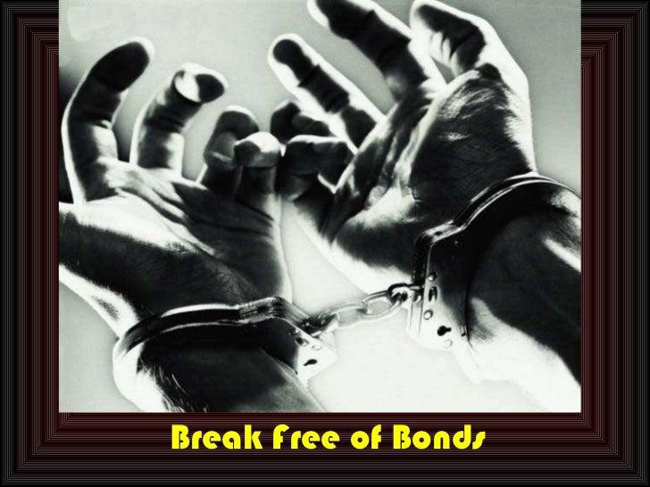 Break Free of Bonds