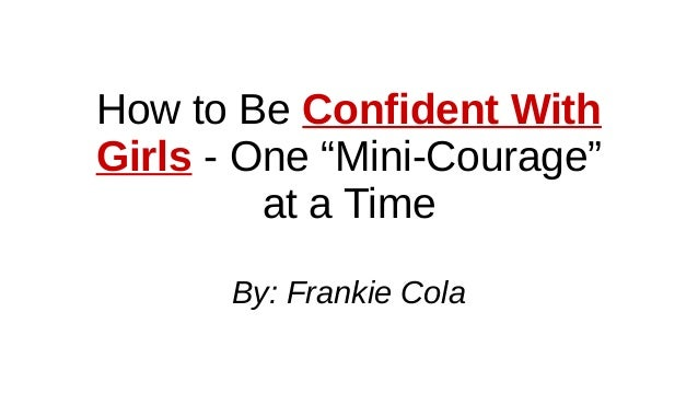 """How to Be Confident With Girls - One """"Mini-Courage"""" at a Time By: Frankie Cola"""