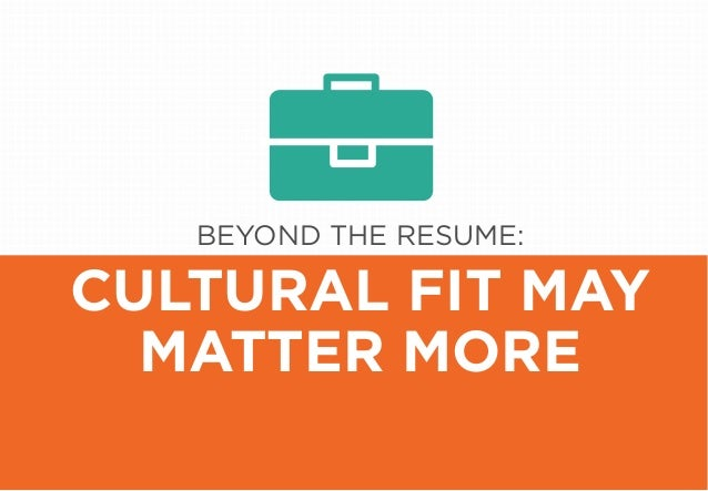 BEYOND THE RESUME: CULTURAL FIT MAY MATTER MORE