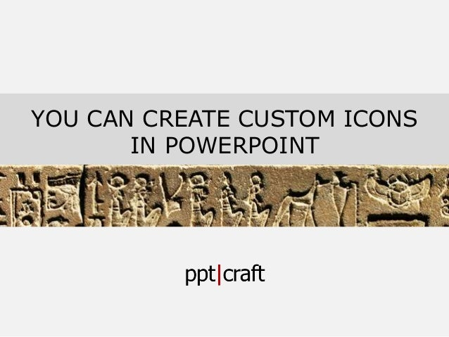 YOU CAN CREATE CUSTOM ICONS IN POWERPOINT
