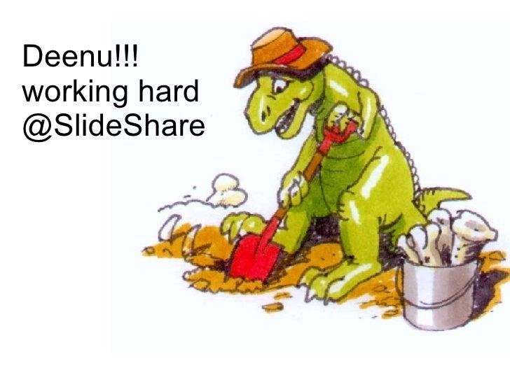 Deenu!!! working hard  @SlideShare