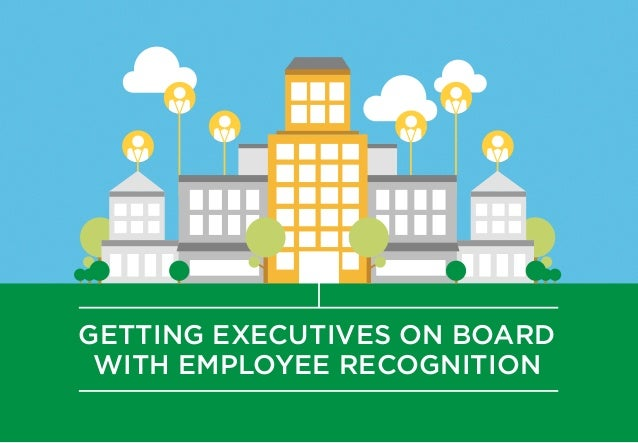 GETTING EXECUTIVES ON BOARD WITH EMPLOYEE RECOGNITION