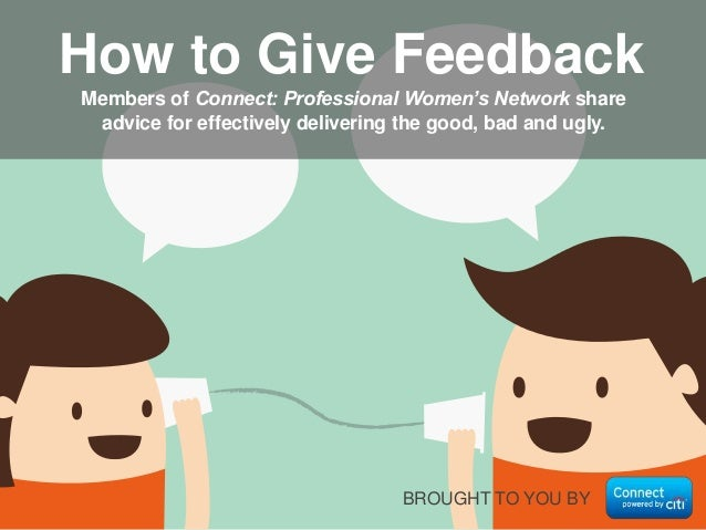 BROUGHT TO YOU BY Members of Connect: Professional Women's Network share advice for effectively delivering the good, bad a...