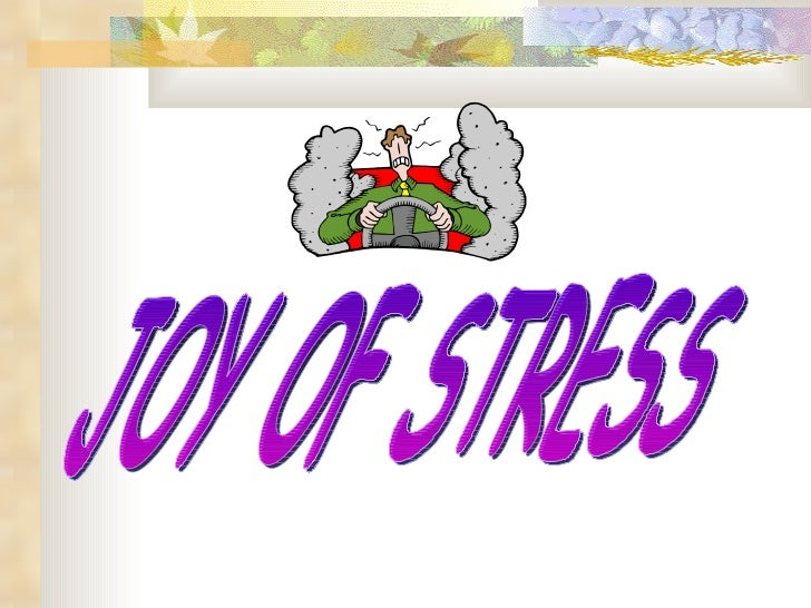 JOY OF STRESS