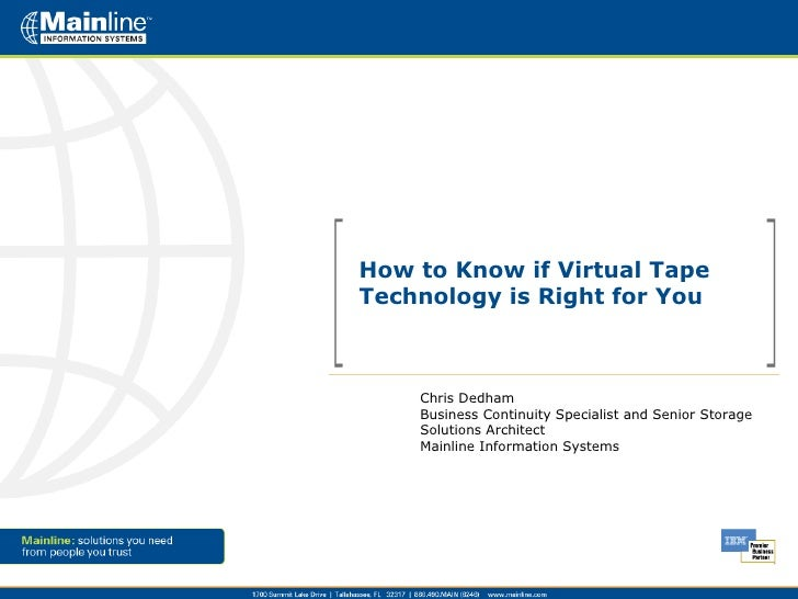 How to Know if Virtual Tape Technology is Right for You  Chris Dedham Business Continuity Specialist and Senior Storage So...