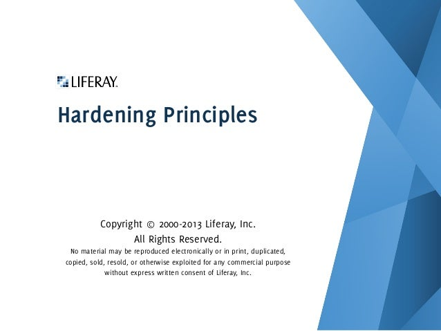 Hardening Principles Copyright © 2000-2013 Liferay, Inc. All Rights Reserved. No material may be reproduced electronically...