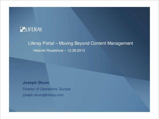 Joseph Shum Director of Operations, Europe joseph.shum@liferay.com Liferay Portal – Moving Beyond Content Management Helsi...
