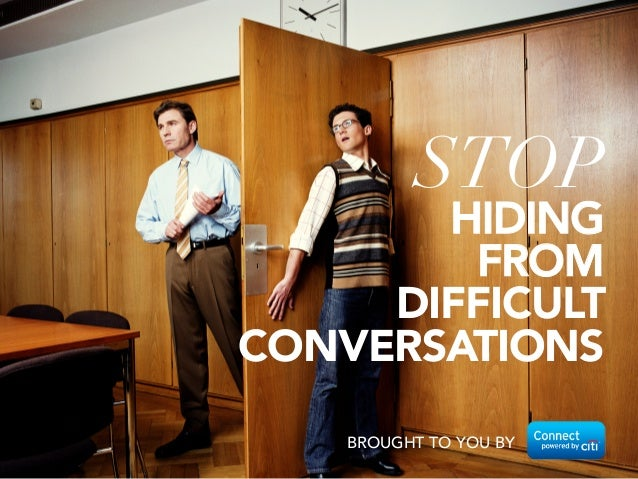BROUGHT TO YOU BY STOP HIDING  FROM  DIFFICULT CONVERSATIONS