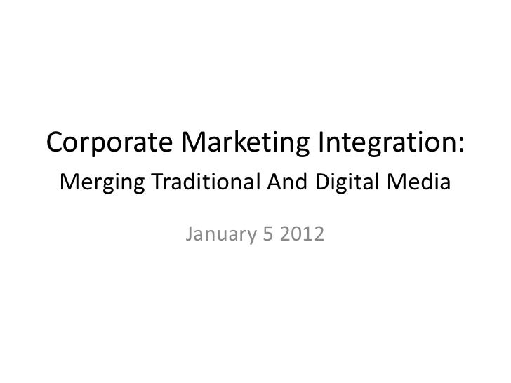 Corporate Marketing Integration: Merging Traditional And Digital Media            January 5 2012