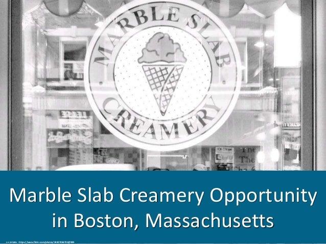 Marble Slab Creamery Opportunity in Boston, Massachusetts cc: striatic - https://www.flickr.com/photos/34427466731@N01