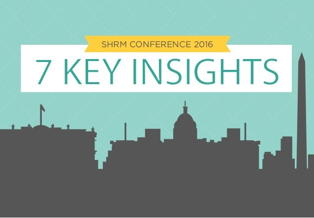 7 KEY INSIGHTS SHRM CONFERENCE 2016