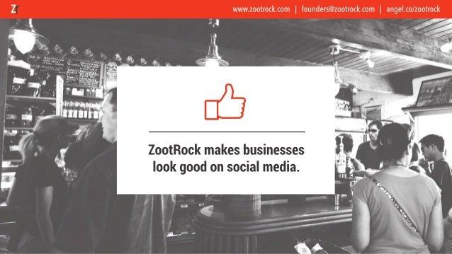 Engagement Followers Conversions www.zootrock.com | founders@zootrock.com | angel.co/zootrock