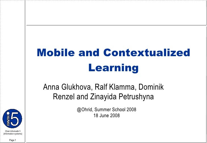 Mobile  and  Contextualized Learning Anna Glukhova, Ralf Klamma, Dominik Renzel and Zinayida Petrushyna @Ohrid, Summer Sch...