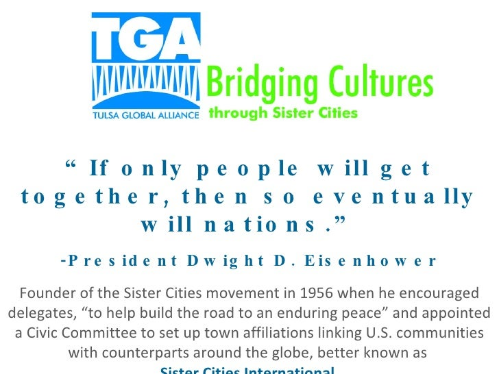 """"""" If only people will get together, then so eventually will nations."""" -President Dwight D. Eisenhower Founder of the Siste..."""