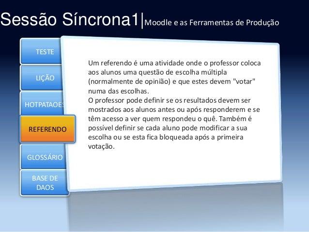 Sessão Síncrona1|Moodle e as Ferramentas de Produção TESTE  LIÇÃO HOTPATAOES  REFERENDO Section 4 GLOSSÁRIO BASE DE DAOS  ...