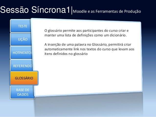 Sessão Síncrona1|Moodle e as Ferramentas de Produção TESTE O glossário permite aos participantes do curso criar e manter u...