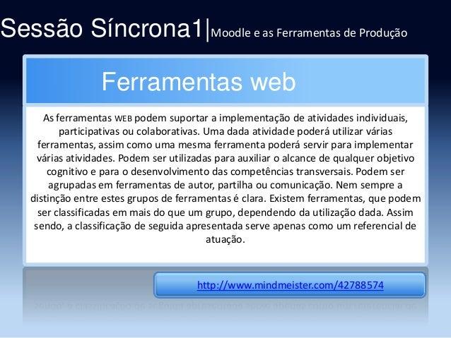 Sessão Síncrona1|Moodle e as Ferramentas de Produção Ferramentas web As ferramentas WEB podem suportar a implementação de ...