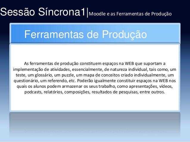 Sessão Síncrona1|Moodle e as Ferramentas de Produção Ferramentas de Produção As ferramentas de produção constituem espaços...