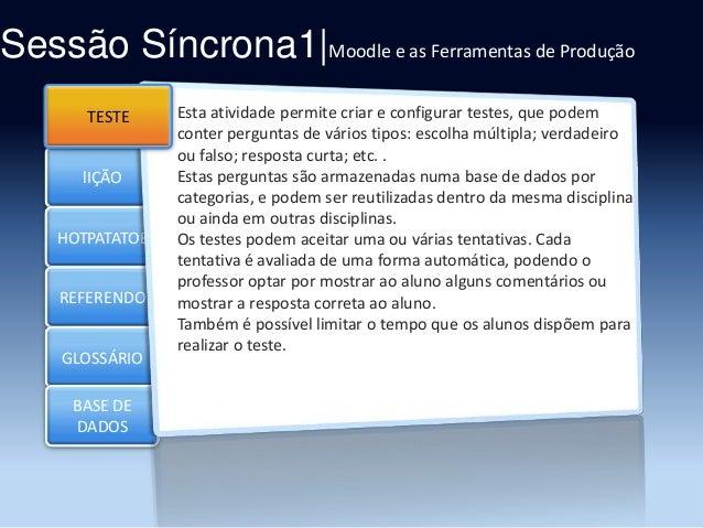 Sessão Síncrona1|Moodle e as Ferramentas de Produção TESTE Section 1  lIÇÃO HOTPATATOE  REFERENDO GLOSSÁRIO BASE DE DADOS ...
