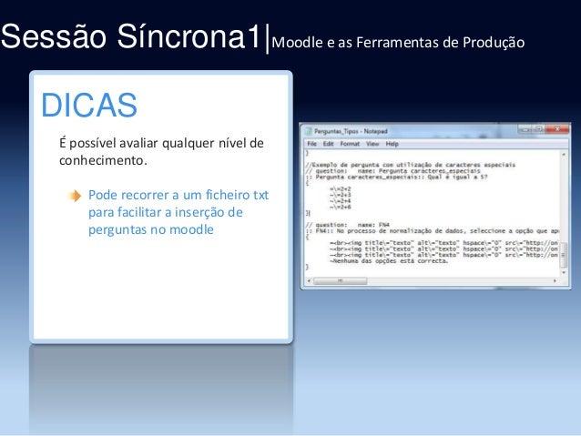 Sessão Síncrona1|Moodle e as Ferramentas de Produção DICAS É possível avaliar qualquer nível de conhecimento. Pode recorre...
