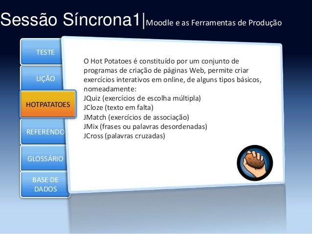 Sessão Síncrona1|Moodle e as Ferramentas de Produção TESTE  LIÇÃO HOTPATATOES Section 3  REFERENDO GLOSSÁRIO BASE DE DADOS...