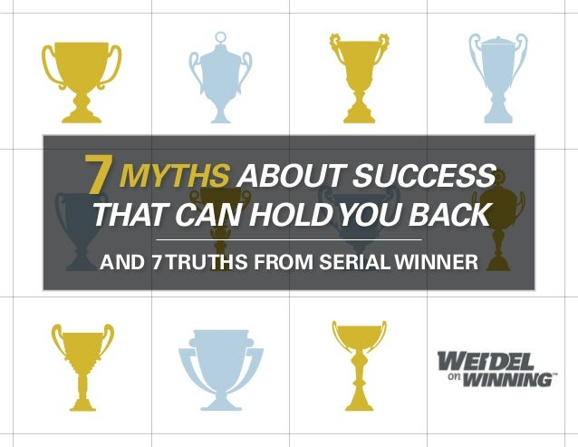 7MYTHS ABOUT SUCCESS THAT CAN HOLDYOU BACK AND 7TRUTHS FROM SERIAL WINNER
