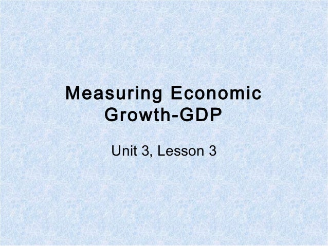 Measuring Economic Growth-GDP Unit 3, Lesson 3