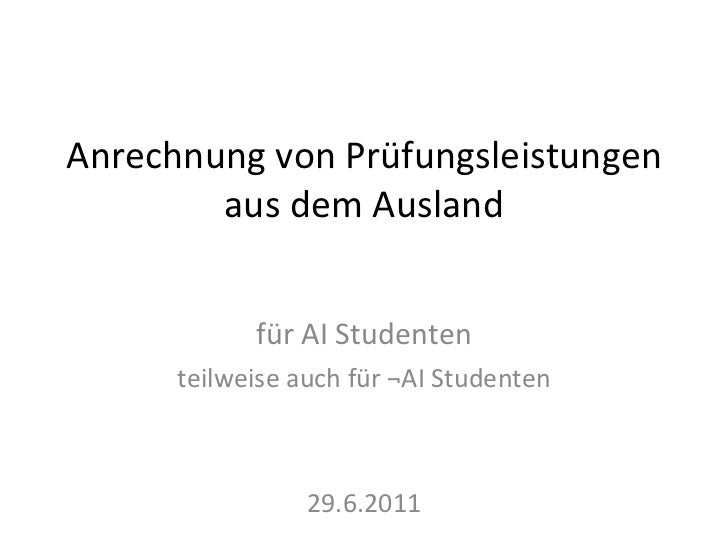 Anrechnung von Prüfungsleistungen aus dem Ausland für AI Studenten teilweise auch für ¬AI Studenten 29.6.2011