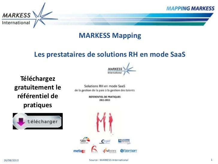 MARKESSMapping<br />Les prestataires de solutions RH en mode SaaS<br />1er semestre 2011<br />Téléchargez gratuitement le ...