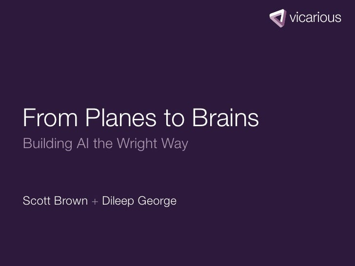 From Planes to BrainsBuilding AI the Wright WayScott Brown + Dileep George