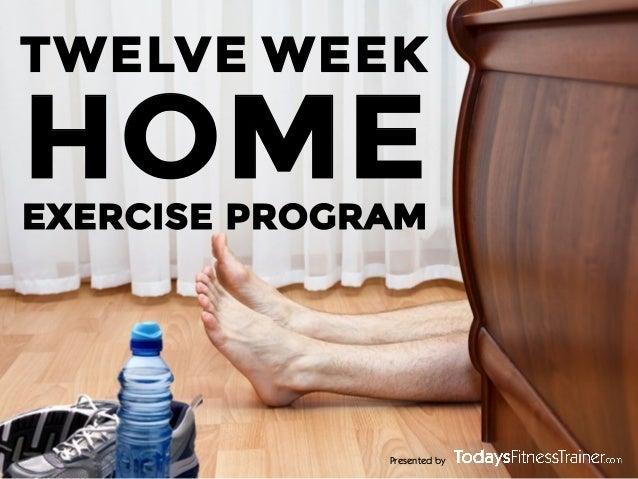 TWELVE WEEK  HOME  EXERCISE PROGRAM  Presented by