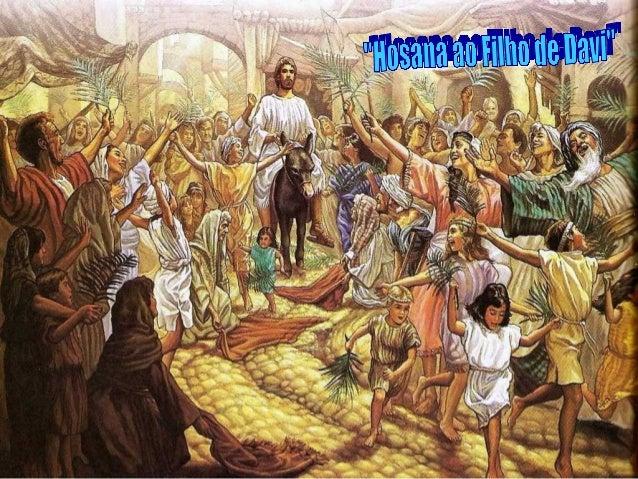 Com o Domingo de Ramos, iniciamos a Semana Santa.     A entrada triunfal de Jesus em Jerusalém marca o fimdaquilo que Jeru...
