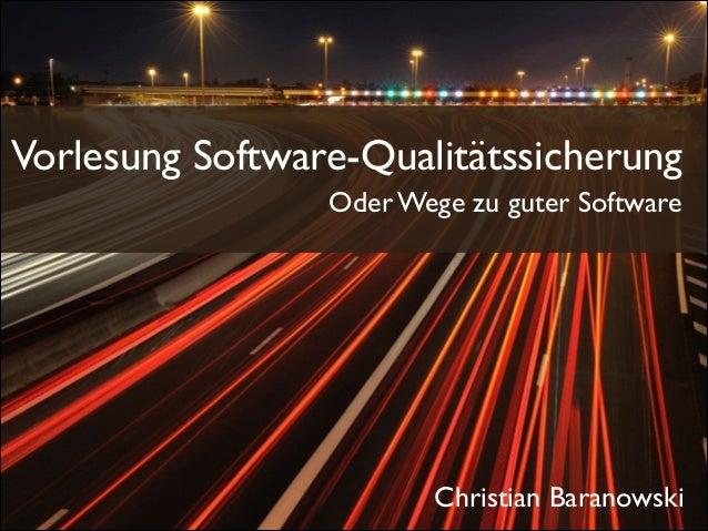 Vorlesung Software-Qualitätssicherung Oder Wege zu guter Software Christian Baranowski