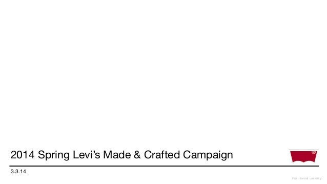 2014 Spring Levi's Made & Crafted Campaign 3.3.14 For internal use only. !