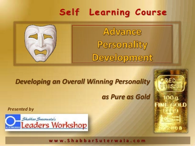 Self    Learning Course   Developing an Overall Winning Personality                             as Pure as GoldPresented b...