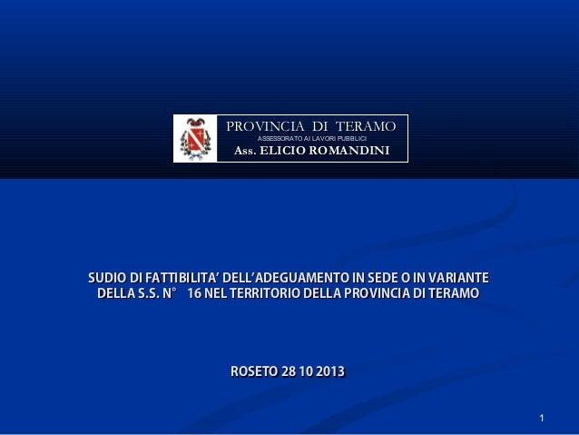 PROVINCIA DI TERAMO ASSESSORATO AI LAVORI PUBBLICI  Ass. ELICIO ROMANDINI  SUDIO DI FATTIBILITA' DELL'ADEGUAMENTO IN SEDE ...